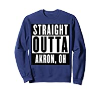 Straight Outta Akron Ohio Home Shirts Sweatshirt Navy