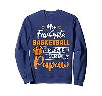 My Favorite Basketball Player Calls Me Papaw Funny Gift T-shirt Sweatshirt Navy