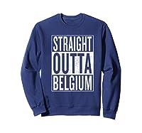 Straight Outta Belgium Great Travel Gift Idea Shirts Sweatshirt Navy