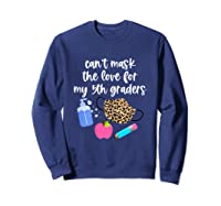 Cant Mask The Love For My Fifth Graders Tea 2020 Gift Shirts Sweatshirt Navy