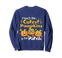 I Teach The Cutest Pumpkins In The Patch Tea Halloween T-shirt Sweatshirt Navy