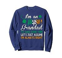 Irish Grandad Save Time Assume Always Right St Patrick Gift Premium T-shirt Sweatshirt Navy