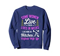 An Oilfield Wife Lives Her Life Not In Weeks But In Hitches Shirts Sweatshirt Navy