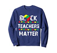 Black Teas Matter Black History Month African American T-shirt Sweatshirt Navy