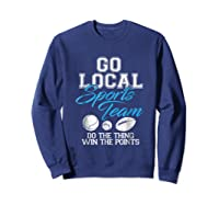 Go Local Sports Team I Sarcastic Funny Sports Shirts Sweatshirt Navy