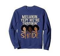 Melanin We're Throwing Shade Black Pride African Gift Girls Shirts Sweatshirt Navy