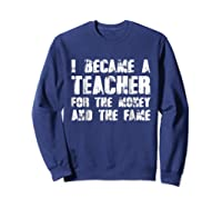 Became A Tea For The Money And The Fame Shirts Sweatshirt Navy