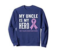 Testicular Cancer Support My Uncle Is My Hero Shirts Sweatshirt Navy