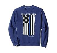Police Tell My Family I Love Them Shirts Sweatshirt Navy