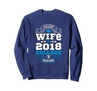 Proud Wife Of A 2018 College Graduate Shirt Grad Wife Sweatshirt Navy
