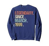21st Birthday Gift Legendary Since March 1999 Shirt Retro T-shirt Sweatshirt Navy