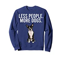 Less People More Dogs Boston Terrier Funny Introvert T-shirt Sweatshirt Navy