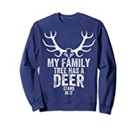 S My Family Tree Has A Deer Stand In It Gifts Hunting T-shirt Sweatshirt Navy