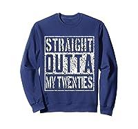 Straight Outta My Twenties Funny 30th Birthday Gift T-shirt Sweatshirt Navy