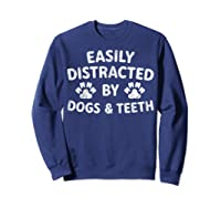Cute Gift Funny Dentist Easily Distracted By Dogs And Teeth T-shirt Sweatshirt Navy