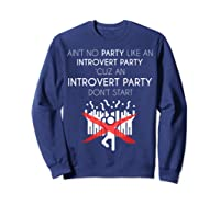 Aint No Party Like An Introvert Party Shirts Sweatshirt Navy