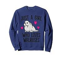 Just A Girl Who Loves Walruses Shirts Sweatshirt Navy