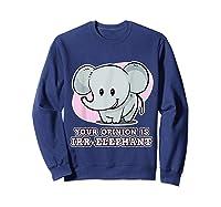 Safari For Your Opinion Is Irr Elephant Shirts Sweatshirt Navy