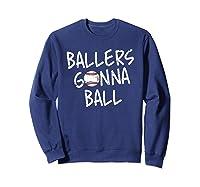 Funny Baseball Ballers Gonna Ball Cool Gift Shirts Sweatshirt Navy