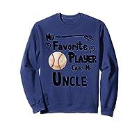 Baseball Softball My Favorite Player Calls Me Uncle Shirts Sweatshirt Navy