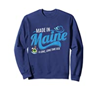 Made In Maine A Long Long Time Ago State Souvenir Gift Shirts Sweatshirt Navy