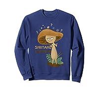 Shiitake Happens Mushrooms Biology Pun T-shirt Sweatshirt Navy
