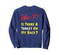 Target On My Back Funny With Bullseye On Back Shirts Sweatshirt Navy