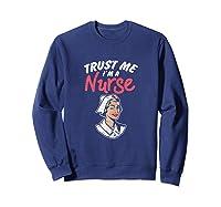 Trust Me I'm A Nurse Shirts Sweatshirt Navy