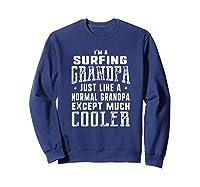 Surfing Grandpa Like A Normal Grandpa Funny T-shirt Sweatshirt Navy