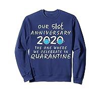 51st Anniversary Celebrate In Quarantine, Social Distancing Shirts Sweatshirt Navy