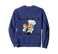 Spicy Meatball Italian Chef Shirts Sweatshirt Navy