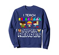 I Teach Preschool Superheroes T-shirt Sweatshirt Navy