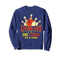 Living Life One Strike At A Time Bowlers Gift Shirts Sweatshirt Navy