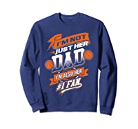 I'm Not Just Her Dad I'm Her Number 1 Fan Basketball Shirts Sweatshirt Navy