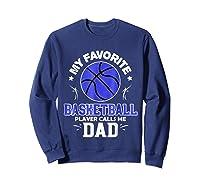 My Favorite Basketball Player Calls Me Dad Shirts Sweatshirt Navy