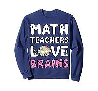 Math Teas Love Brains - Zombie Halloween T-shirt Sweatshirt Navy