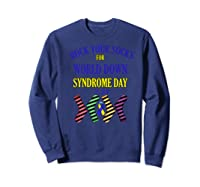Rock Your Socks For World Down Syndrome Day Gift Shirts Sweatshirt Navy