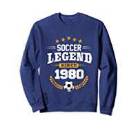 Soccer Legend Since 1980 Birthday Gift Futbol Shirts Sweatshirt Navy