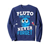 Pluto Never Forge Astronomy Science Space Geek Shirts Sweatshirt Navy