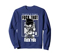 Forgive Forget Fuck That And Fuck You Profanity Quote Shirts Sweatshirt Navy