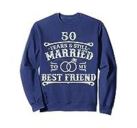 50th Wedding Anniversary For Husbandwife Shirts Sweatshirt Navy
