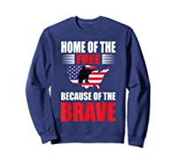 Home Of The Free Because Of The Brave T-shirt Sweatshirt Navy