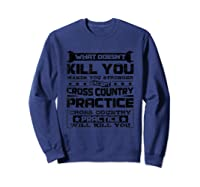Cross Country Cross Country Practice Will Kill You Shirts Sweatshirt Navy