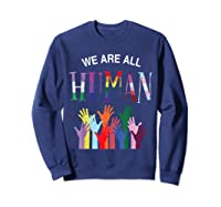 We Are All Human For Pride Transgender, Gay And Pansexual T-shirt Sweatshirt Navy