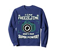 Can Freeze Time What's Your Super Hero Power Photographer Shirts Sweatshirt Navy