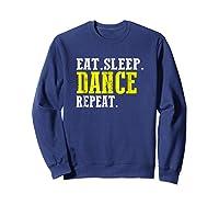 Eat Sleep Dance Repeat T-shirt Funny Dance Shirt For Dancer Sweatshirt Navy