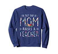 The Best Kind Of Mom Raises A Tea T Shirt Gift For Mama Sweatshirt Navy