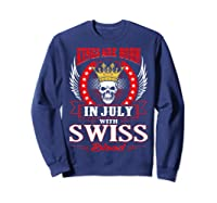 Kings Are Born In July With Swiss Blood Shirts Sweatshirt Navy