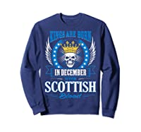 Kings Are Born In December With Scottish Blood Shirts Sweatshirt Navy