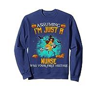 Assuming I\\\'m Just A Nurse Halloween Tshirt Witch T-shirt Sweatshirt Navy